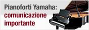 Pianoforti Yamaha: Comunicazione Importante