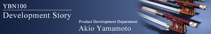 YBN100 Development Story. Product Development Department Akio Yamamoto