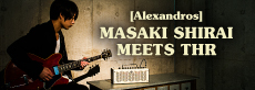 Masaki Shirai ([Alexandros]) meets THR
