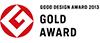 GOOD DESIGN AWARD 2013 GOLD AWARD