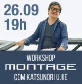 Workshop Montage com Katsunori Ujiie