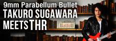 Takuro Sugawara(9mm Parabellum Bullet) meets THR